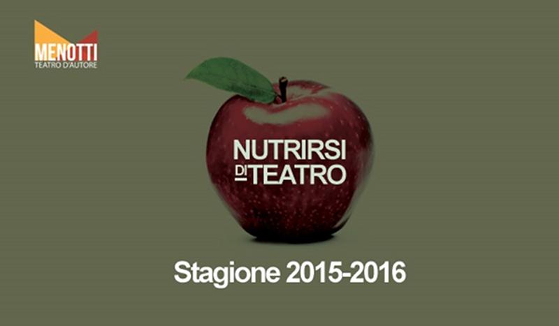 Teatro Menotti 2015-2016_Nutrirsi di Teatro