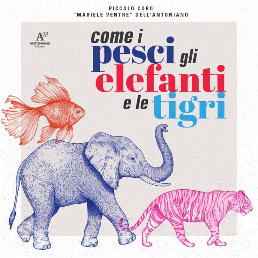 Dal 31 maggio Come I Pesci Gli Elefanti E Le Tigri-prima hit estiva del Coro dell'Antoniano.-2jpg